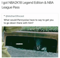 "facts😂 nba nba2k nbamemes: I got NBA2K18 Legend Edition & NBA  League Pass  "" @MotherOflncest  What would Pennywise have to say to get you  to go down there with him?  @NBAMEMES facts😂 nba nba2k nbamemes"