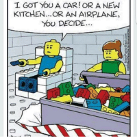 lol right hahahaha bitchgonnalearntoday lego: I GOT OU A CAR OR A NEW  KITCHEN... OR AN AIRPLANE,  YOU DECIDE.. lol right hahahaha bitchgonnalearntoday lego