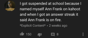 Kahoot vs Jews: I got suspended at school because l  IGGER  named myself Ann Frank on kahoot  and when I got an answer streak it  said Ann Frank is on fire.  *Explicit Content 2 weeks ago Kahoot vs Jews