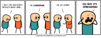 Dank, Sorry, and Canada: I GOT THE DOCTOR'S  RESULTS BACK AND...  OH NO! IT'S  SPREADING!  M CANADIAN.  M SO SORRY  Cyanide and Happiness © Explosm.net Happy Canada Day!
