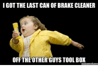 Boxing, Meme, and Memes: I GOT THE LAST CAN OF BRAKE CLEANER  OFF THE OTHER GUYS TOOL BOX  meme crunch Com