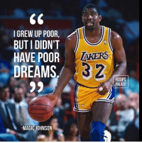 Magic Johnson, Memes, and 🤖: I GREW UP POOR  BUTI DIDN'T  HAVE POOR  DREAMS  SPALDING  MAGIC JOHNSON  LAKERS  HOOPS  PALACE Strive for greatness!