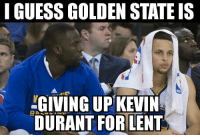 Too soon? Happy Ash Wednesday: I GUESS GOLDEN STATE IS  UP KEVIN  BA  DURANT FOR LENT Too soon? Happy Ash Wednesday