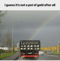 pot of gold: I guess it's not a pot of gold after all  GUINNESS  ivtco