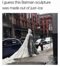 Batman, Memes, and Turn Up: I guess this Batman sculpture  was made out of just-ice 😂😂I hope this guy doesn't turn up during a heatwave.