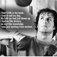 Memes, Bank, and History: I had $106 in the bank.  I had to sell my dog.  My $40 car had just blown up.  I had no film history  no real film knowledge.  I was just working from instinct. 🙌🙌 @gymmotivation