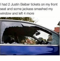 Memes, 🤖, and Justin Beiber: I had 2 Justin Beiber tickets on my front  seat and some jackass smashed my  window and left 4 more WordOnDaStreet JustinBieber