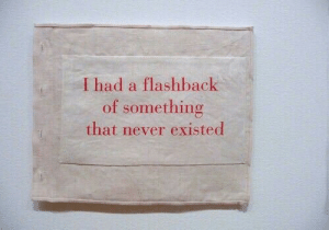 Never,  Something, and That: I had a flashback  of something  that never existeo