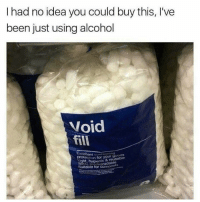 Funny, Alcohol, and Been: I had no idea you could buy this, Ive  been just using alcohol  Void  fill  Excellent  onind  hygienic reusable  Compos  ht, Suitable for