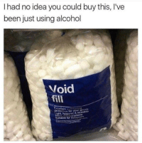 Alcohol, MeIRL, and Been: I had no idea you could buy this, I've  been just using alcohol  Void  fill  Excellent  tion for your goods  rdable  & reusable  Suitable for compest Meirl
