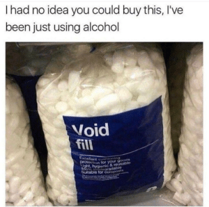 Funny, Alcohol, and Been: I had no idea you could buy this, I've  been just using alcohol  Void  fill  Excellent  tion for your goods  rdable  & reusable  Suitable for compest an inconvenient laugh i found via /r/funny https://ift.tt/2JiDxKQ