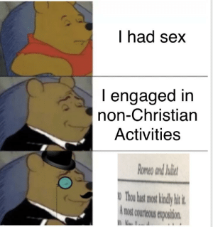 Sex, Dank Memes, and Format: I had sex  I engaged in  non-Christian  Activities  Romeo and laliet  NO Thou hast most kindly hit t  not courtous expostion Hopefully this format isn't too dead?