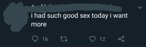 Sex, Good, and Rape: i had such good sex today i want  more  12  16 Paired with tweets saying women who lie about rape aren't wrong