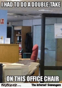<p>Funny Wednesday picture dump  A gallery of midweek lolz  PMSLweb </p>: I HAD TO DOA DOUBLE-TAKE  ON THIS OFFICE CHAIR  The itenet Scavengars  com <p>Funny Wednesday picture dump  A gallery of midweek lolz  PMSLweb </p>