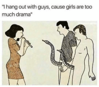 """Fucking, Girls, and Hoes: """"I hangout with guys, cause girls are too  much drama"""" So fucking sick of these hoes."""
