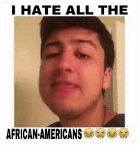 SoFloAntonio approved: I HATE ALL THE  AFRICANAMERICANS SoFloAntonio approved