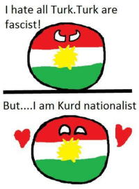 #REPOST: I hate all Turk.Turk are  fascist!  But... I am Kurd nationalist #REPOST