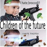 Children, Dank Memes, and Broccoli: I hate broccoli!!  Children of the tuture  HATE THOTS!! -Lydia xd
