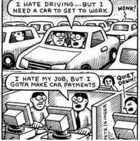Driving, Memes, and Work: I HATE DRIVING  BUT I  NEED A CAR TO GET TO WORK.  HONK!  A  QUIET  I HATE MY JOB, BUT I  GOTTA MAKE CAR PAYMENTS anonymous