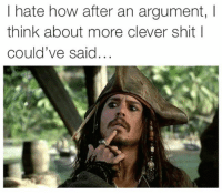 #jussayin: I hate how after an argument, I  think about more clever shit l  could've said... #jussayin