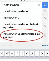 i hate it when  i hate it when voldemort  i hate it when v  i hate it when voldemort hides in  my turban  i hate it when voldemort uses my  hampoo  Done  q w e r t y u i o p This is one that we posted forever ago but oh well ~🎀 cleanmemes voldemort meme shampoo