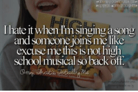 loins: I hate it when Imsingingasong  and Someone loins me like  excuse me this is not high  school musical so back off