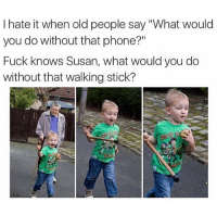 "Clap back 😂💯 https://t.co/C1ICF74Ol0: I hate it when old people say ""What would  you do without that phone?""  Fuck knows Susan, what would you do  without that walking stick? Clap back 😂💯 https://t.co/C1ICF74Ol0"