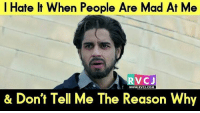 I hate it... rvcjinsta: I Hate It When People Are Mad At Me  RVC J  WWW.RVCJ.COM  & Don't Tell Me The Reason Why I hate it... rvcjinsta