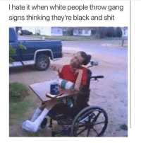 learn yo place homie: I hate it when white people throw gang  signs thinking they're black and shit learn yo place homie