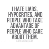 Hypocritic: I HATE LIARS,  HYPOCRITES, AND  PEOPLE WHO TAKE  ADVANTAGE OF  PEOPLE WHO CARE  ABOUT THEM  KUSHANDWIZDOM