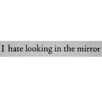 http://iglovequotes.net/: I hate looking in the mirror http://iglovequotes.net/