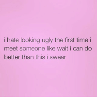 Memes, Ugly, and Time: i hate looking ugly the first time i  meet someone like wait i can do  better than this i swear I'm not always this ugly, sometimes I use a filter 😏 repost from the amazing @northwitch69 💋 if you're not following her then what's your problem? 💁🏼 @northwitch69 @northwitch69 @northwitch69 @northwitch69 northwitch69 fabsquad goodgirlwithbadthoughts 💅🏻