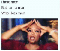 Memes, 🤖, and Who: I hate men  But I am a man  Who likes men triggered