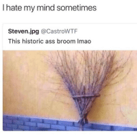 "Ass, Memes, and Mind: I hate my mind sometimes  Steven.jpg @CastroWTF  This historic ass broom Imao ""Damn mind tricks.""  🤦🏼‍♂️ 😂 https://t.co/jpsOt7QgtR"