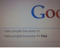 Free is free: i hate people because it's  i hate people because it's free Free is free