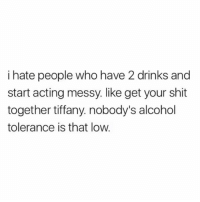Being Alone, Shit, and Video Games: i hate people who have 2 drinks and  start acting messy. like get your shit  together tiffany. nobody's alcohol  tolerance is that low. why are people mean to middle schoolers who play video games and talk with the mic ?? leave them ALONE THEY JUST WANT TO HAVE FUN DONT BE MEAN WTF like... ??? i don't get it why be mean when u can shut the fuck up
