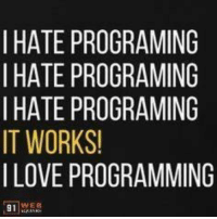 Love, Programming, and Easy: I HATE PROGRAMING  I HATE PROGRAMING  I HATE PROGRAMING  IT WORKS!  I LOVE PROGRAMMING  91 EE All humans love easy. We too are humans