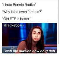 """Memes, 🤖, and Etf: """"I hate Ronnie Radke""""  """"Why is he even famous?""""  Old ETF is better  Caradke boiiiiii  Cash me outside how bout dah"""