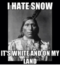 Snow, White, and Hate: I HATE SNOW  ITS WHITE AND ON MY  LAND
