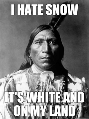 Funny, Savage, and Snow: I HATE SNOW  IT'S WHITE AND  ON MY LAND Savage Department - Apache speaking