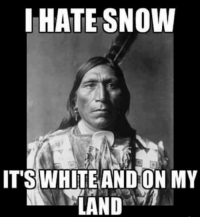 Memes, Snow, and 🤖: I HATE SNOW  ITSWHITEANDON MY  LAND""