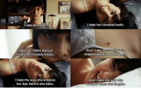 500 Days of Summer: I hate Summer  I hate her 1960s haircut.  I hate her knobbly knees.  I hate the way she smacks  her lips before she talks.  I hate her crooked teeth.  And I hate her cockroach  shaped splotch on he  And I hate the way she  sounds when she laughs 500 Days of Summer