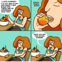 Memes, Summer, and Okay: I HATE SUMMER!!!  iT'S HOT AND STİCKY  AND SWEATY AND  BUGGY AND  THERE ARE NO  REDEEMİNG  QUALiTiES!!  PEACH  OKAY YoU WiN  THIS ROUND,  SUMMER okay FINE peaches are great (By @maritsapatrinos) . . . . . . . . . comics peach fruit summer