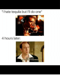 """Dashit better be locked up cuz I'm drinking tonight: """"I hate tequila but I'll do one""""  4 hours later:  m gonna steal  theDeclaration of Independence Dashit better be locked up cuz I'm drinking tonight"""