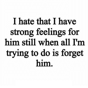 https://iglovequotes.net/: I hate that I have  strong feelings for  him still when all I'm  trying to do is forget  him. https://iglovequotes.net/
