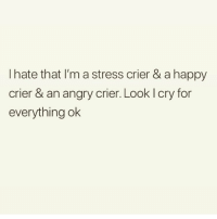Bae, Love, and Memes: I hate that I'm a stress crier & a happy  crier & an angry crier. Look l cry for  everything ok I love a good cry 😢😭 Follow bae @thespeckyblonde @thespeckyblonde @thespeckyblonde @thespeckyblonde