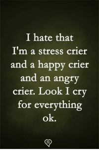 Memes, Happy, and Angry: I hate that  I'm a stress crier  and a happy crier  and an angry  crier. Look I cry  for everything