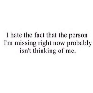 https://iglovequotes.net/: I hate the fact that the person  I'm missing right now probably  isn't thinking of me. https://iglovequotes.net/