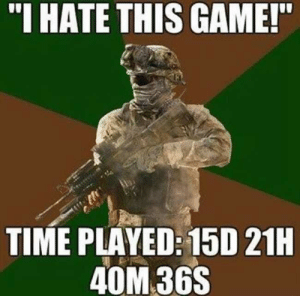 "Game, Time, and Cod: ""I HATE THIS GAME!  TIME PLAYED: 15D 21H  40M 36S The COD Curse"