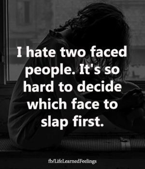 Memes, 🤖, and First: I hate two faced  people. It's so  hard to decide  which face to  slap first.  fb/LifeLearnedFeelings <3